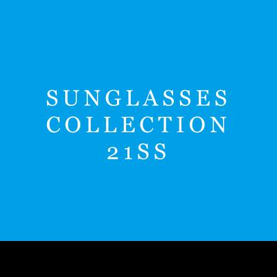 SUNGLASSES COLLECTION - 21SS / サングラスコレクション 21SS